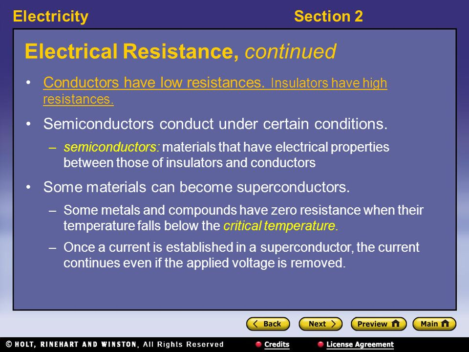 ElectricitySection 2 Electrical Resistance, continued Conductors have low resistances.