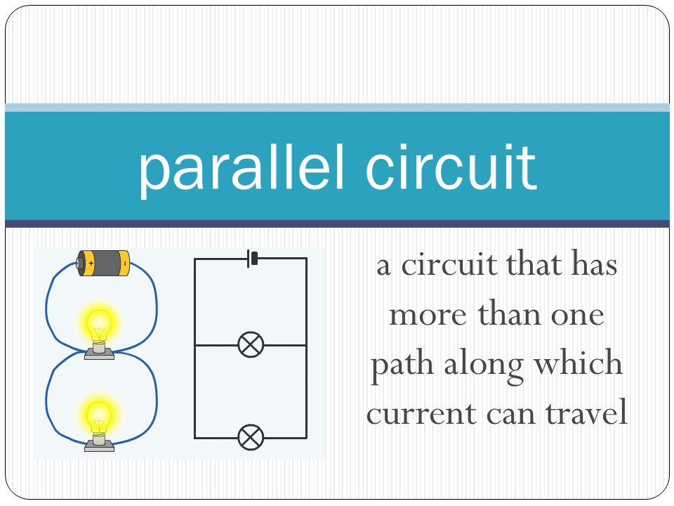 a circuit that has more than one path along which current can travel parallel circuit