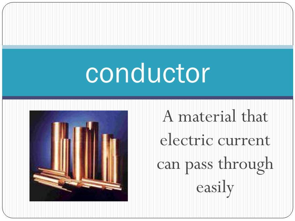 A material that electric current can pass through easily conductor