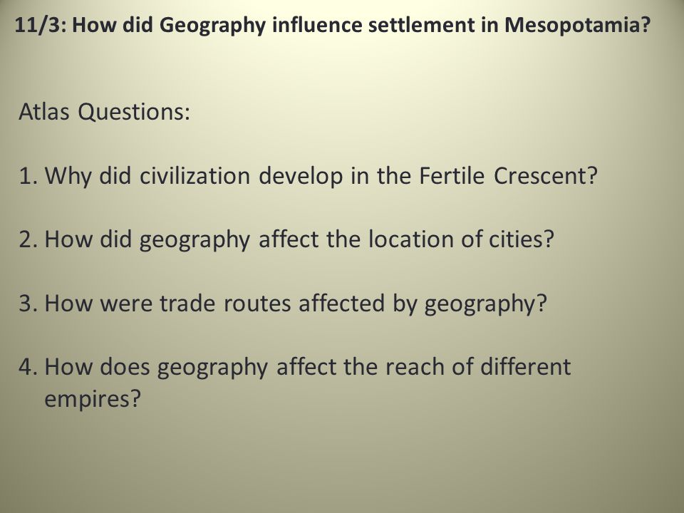 how did geography influence mesopotamia and egypt Get an answer for 'how did geography influence culture and technology in mesopotamia and china ' and find homework help for other history questions at enotes.