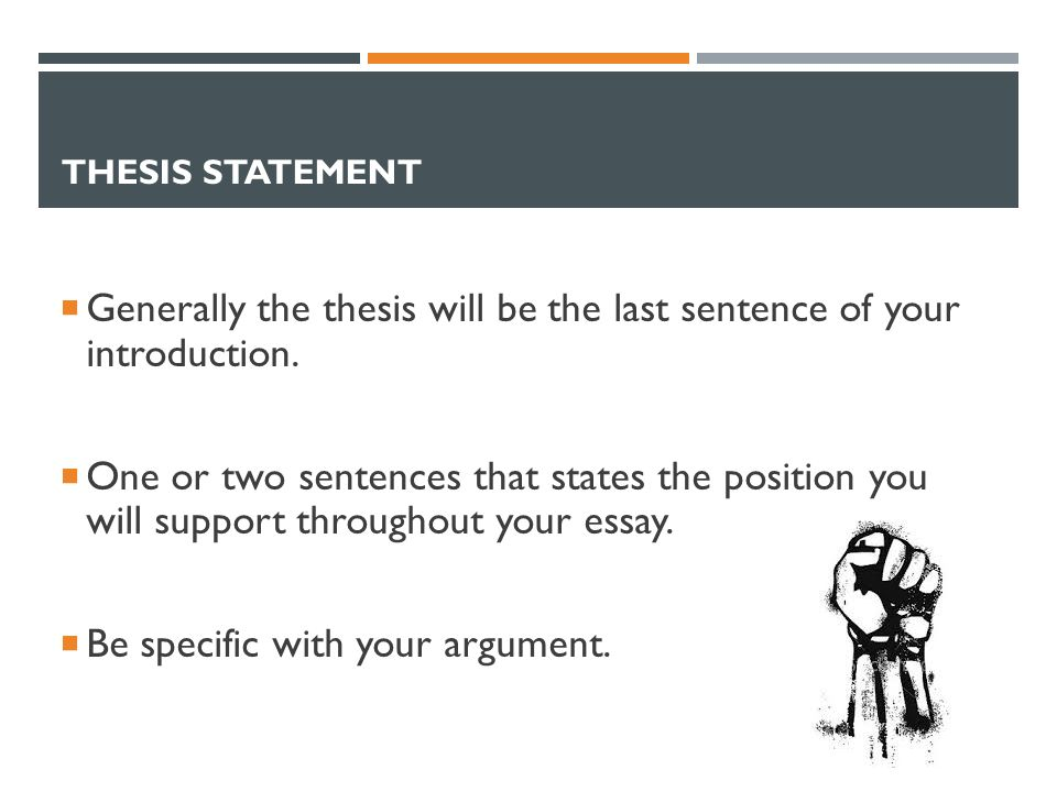 THESIS STATEMENT  Generally the thesis will be the last sentence of your introduction.
