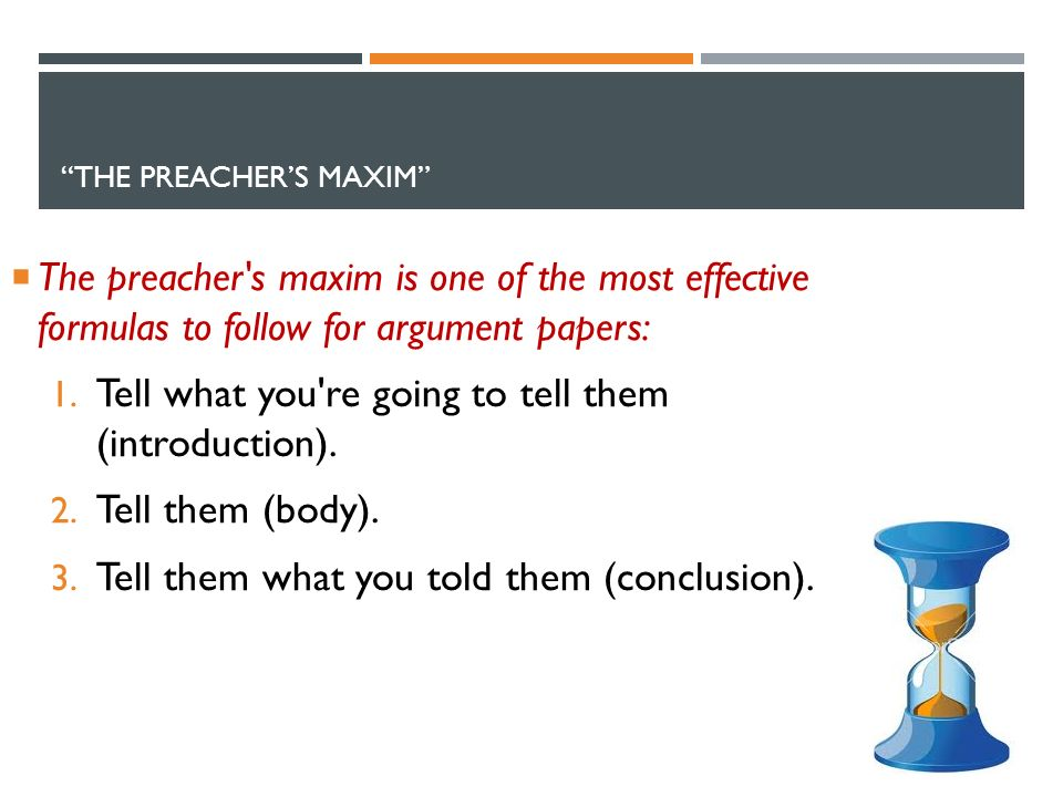 THE PREACHER'S MAXIM  The preacher s maxim is one of the most effective formulas to follow for argument papers: 1.