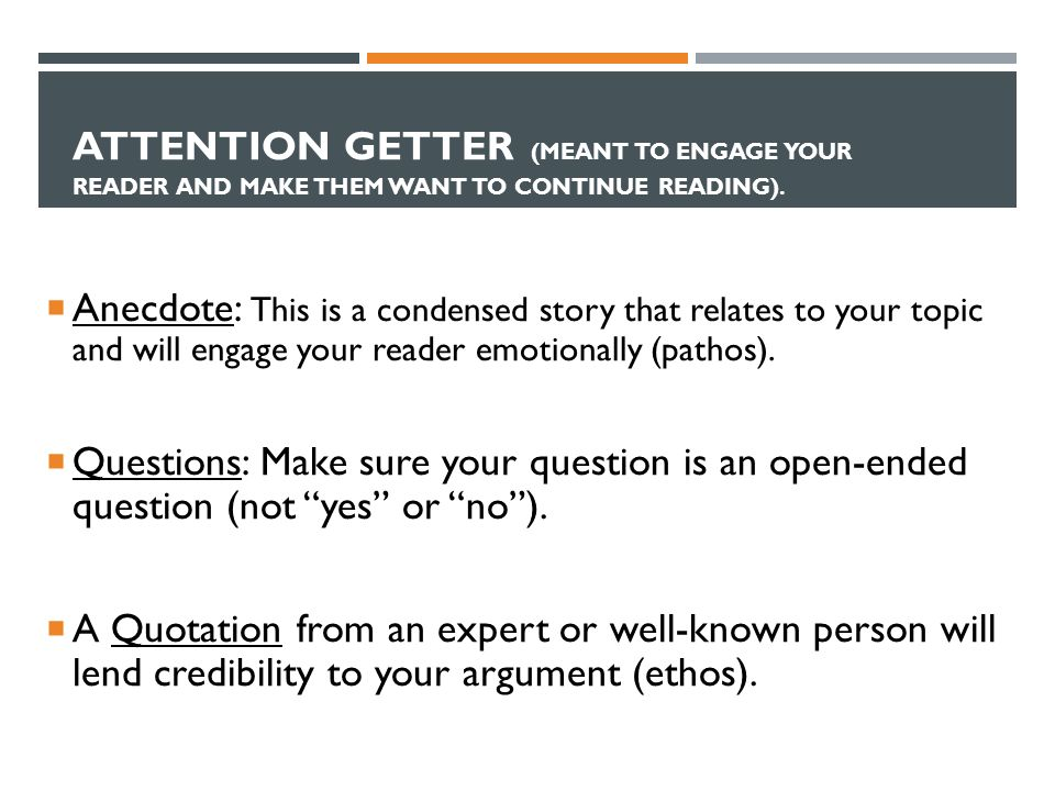 ATTENTION GETTER (MEANT TO ENGAGE YOUR READER AND MAKE THEM WANT TO CONTINUE READING).