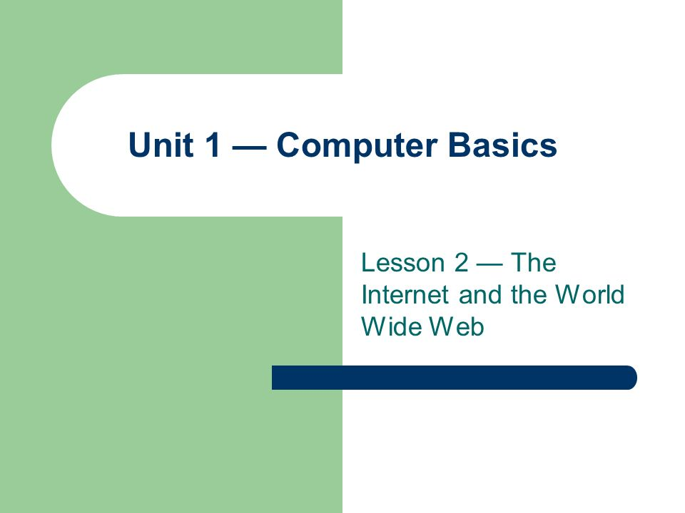 Lesson 2 — The Internet and the World Wide Web 2 Objectives Describe the origin of the Internet.
