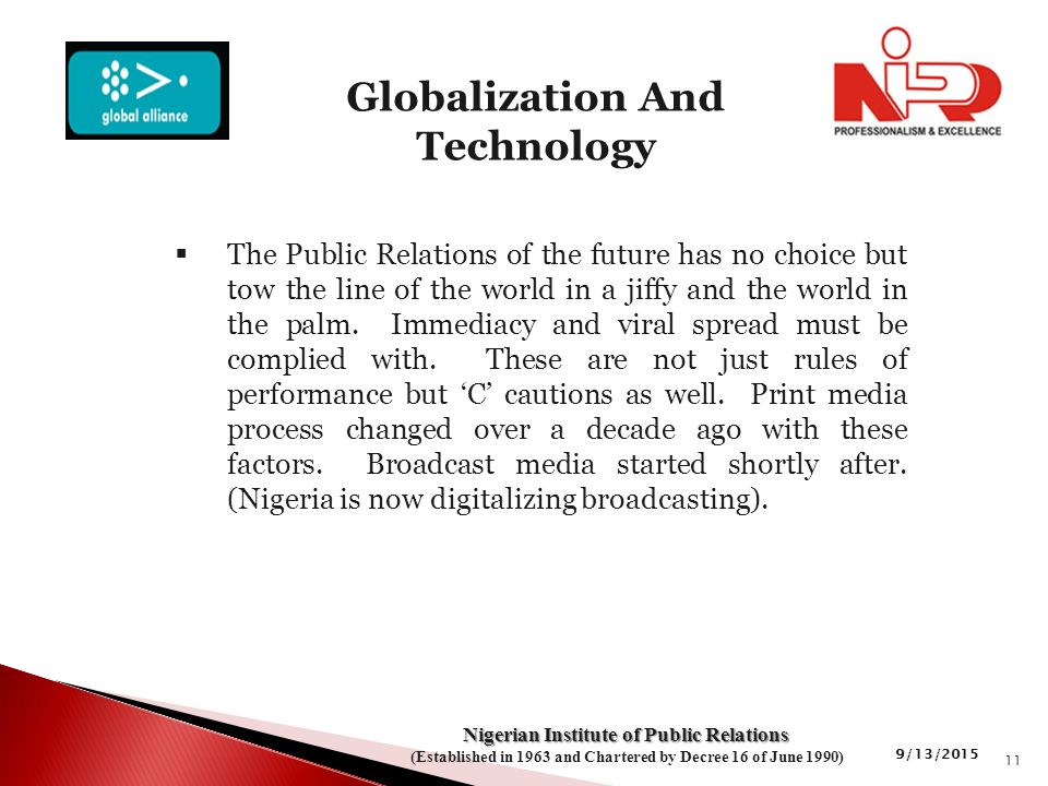  The Public Relations of the future has no choice but tow the line of the world in a jiffy and the world in the palm.