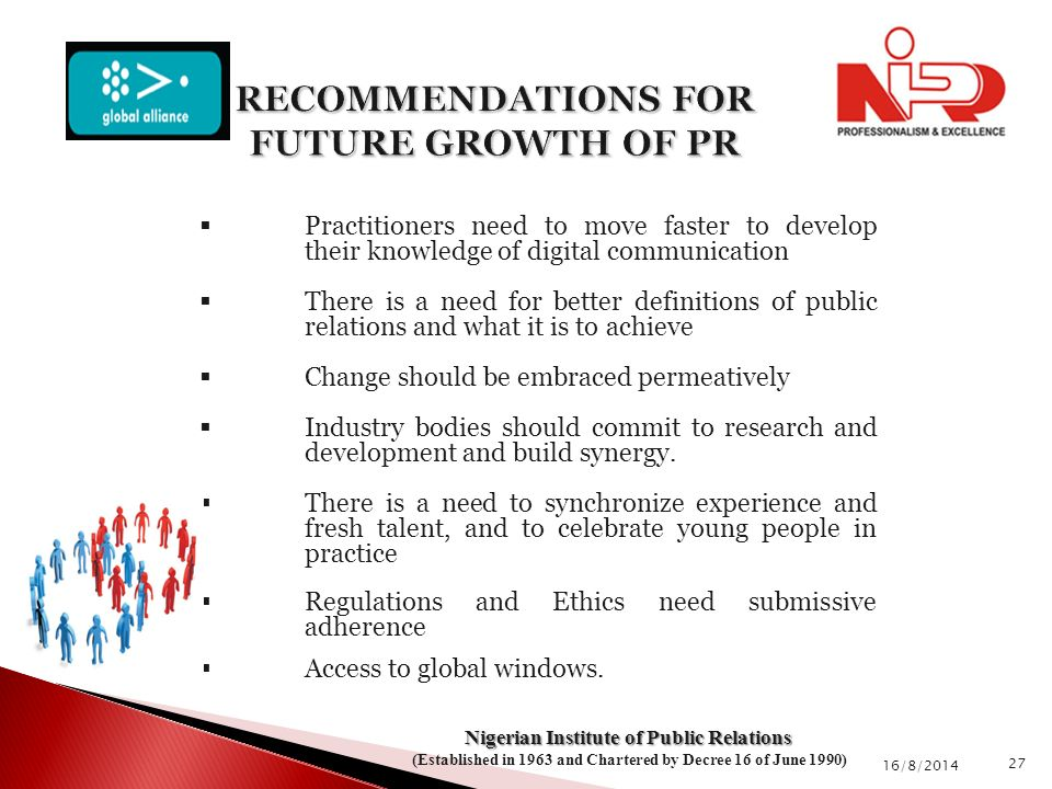  Practitioners need to move faster to develop their knowledge of digital communication  There is a need for better definitions of public relations and what it is to achieve  Change should be embraced permeatively  Industry bodies should commit to research and development and build synergy.