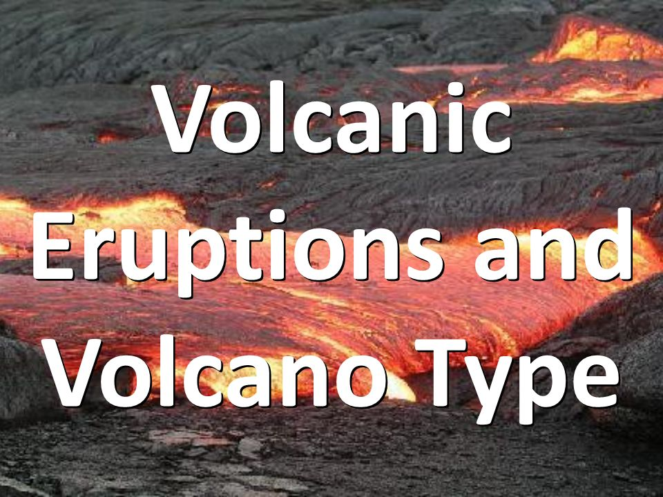Volcanic Eruptions and Volcano Type