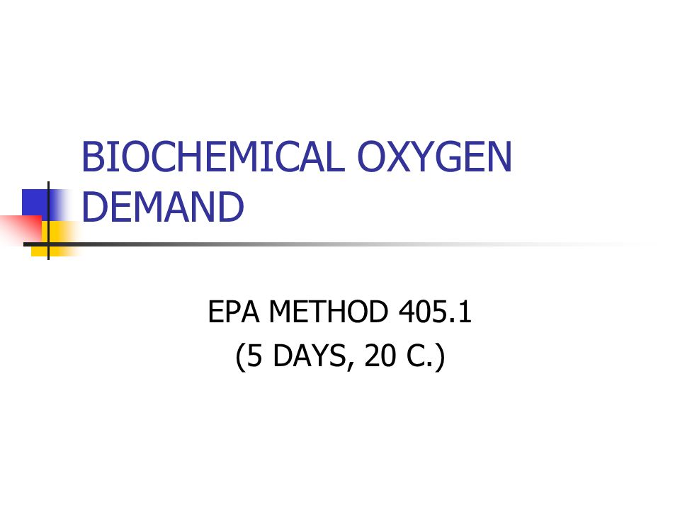 BIOCHEMICAL OXYGEN DEMAND EPA METHOD 405.1 (5 DAYS, 20 C.)