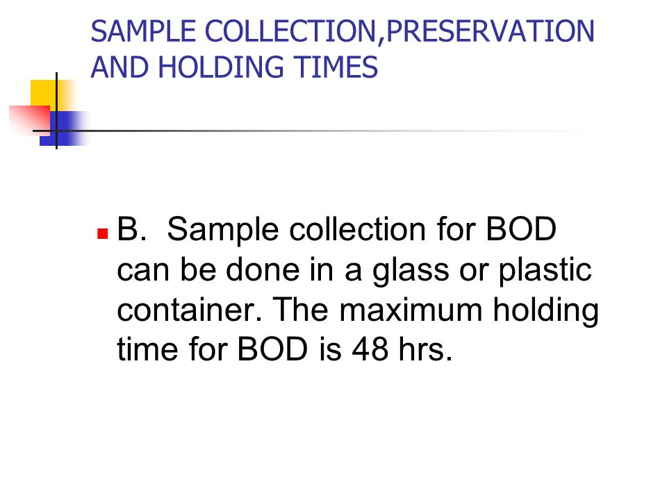 SAMPLE COLLECTION,PRESERVATION AND HOLDING TIMES B.