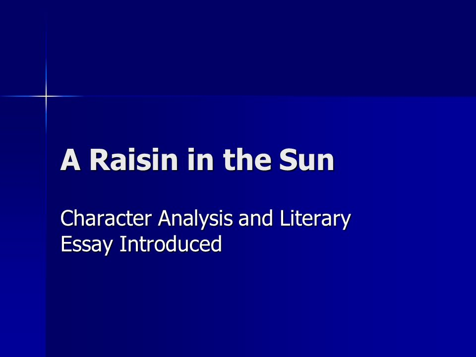 raisin in the sun analysis essay literary analysis - a raisin in the sun in the play, a raisin in the sun, by lorraine hansberry, the younger's are a poverty stricken, african american, extended family of five living in a small apartment in chicago during the 1950's.