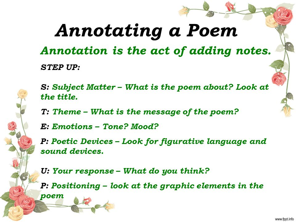 Annotating a Poem Annotation is the act of adding notes.