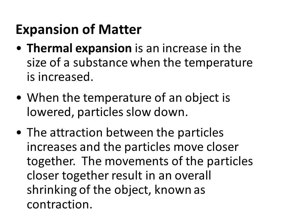 Expansion of Matter Thermal expansion is an increase in the size of a substance when the temperature is increased.