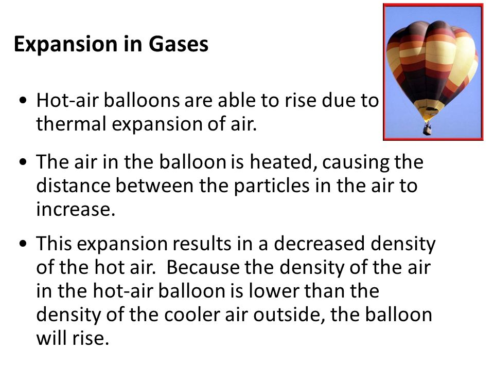Expansion in Gases Hot-air balloons are able to rise due to thermal expansion of air.