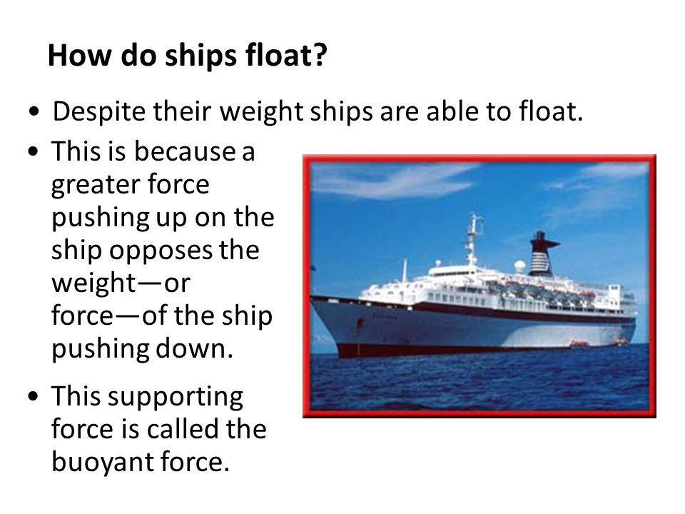 How do ships float. Despite their weight ships are able to float.