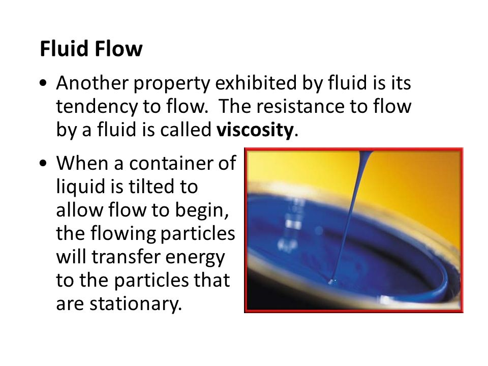Fluid Flow Another property exhibited by fluid is its tendency to flow.