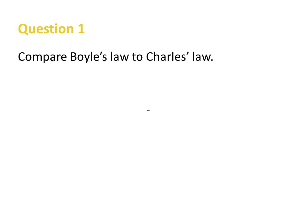 Question 1 Compare Boyle's law to Charles' law.