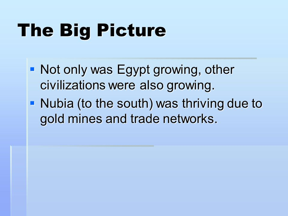 The Big Picture  Not only was Egypt growing, other civilizations were also growing.