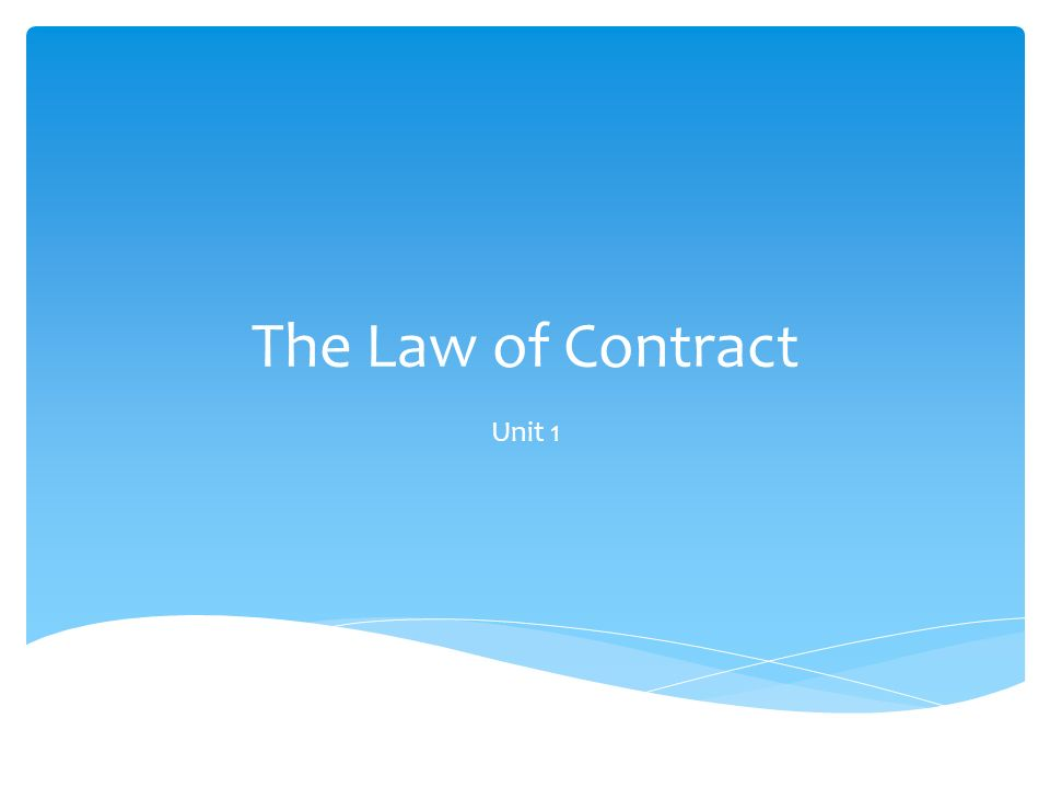 The Law of Contract Unit 1 A contract is a legally binding – Contract Between Two People