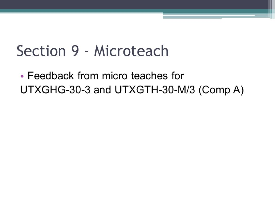 Section 9 - Microteach Feedback from micro teaches for UTXGHG-30-3 and UTXGTH-30-M/3 (Comp A)