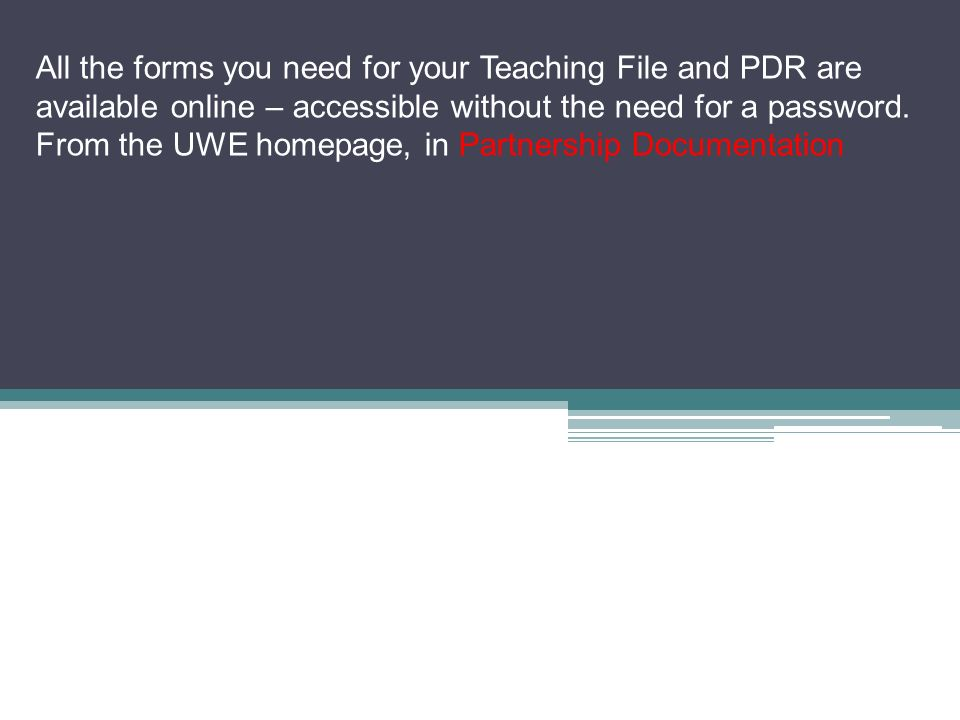 All the forms you need for your Teaching File and PDR are available online – accessible without the need for a password.