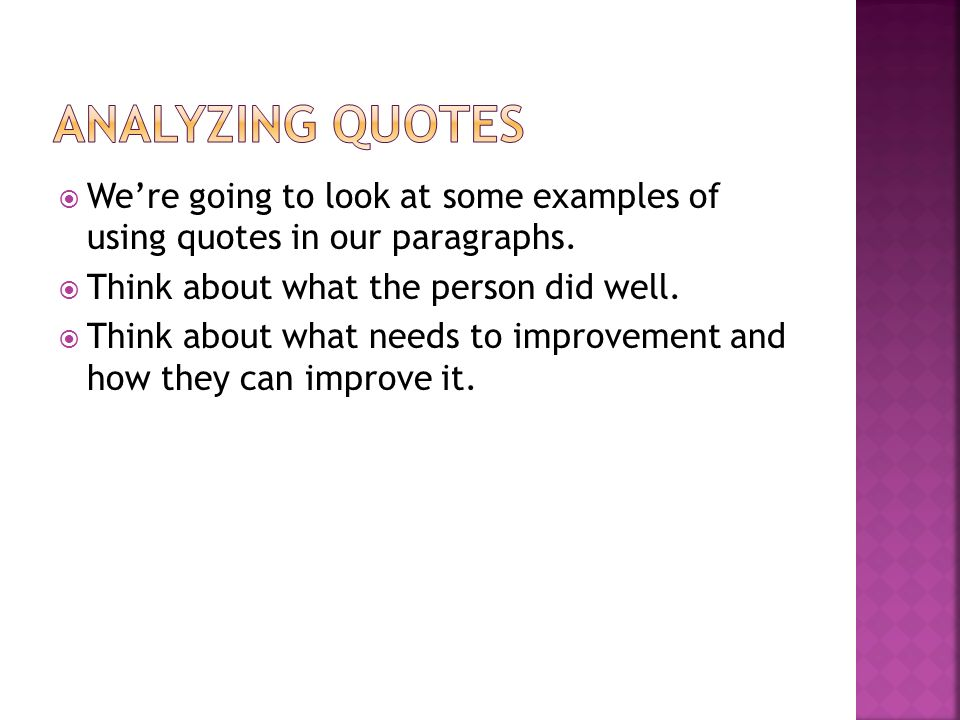  We're going to look at some examples of using quotes in our paragraphs.
