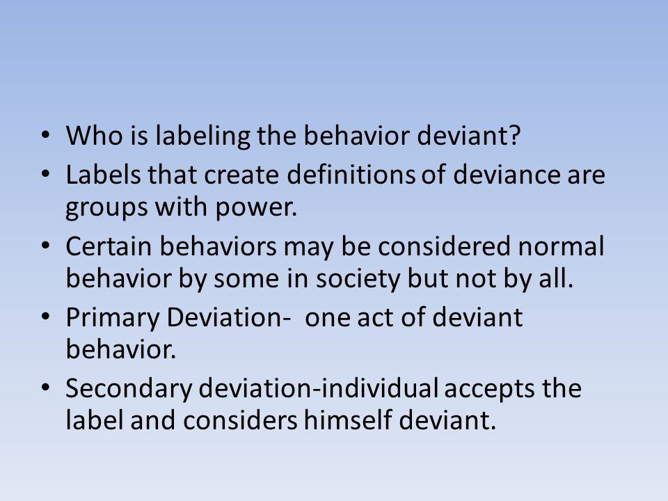 Who is labeling the behavior deviant.