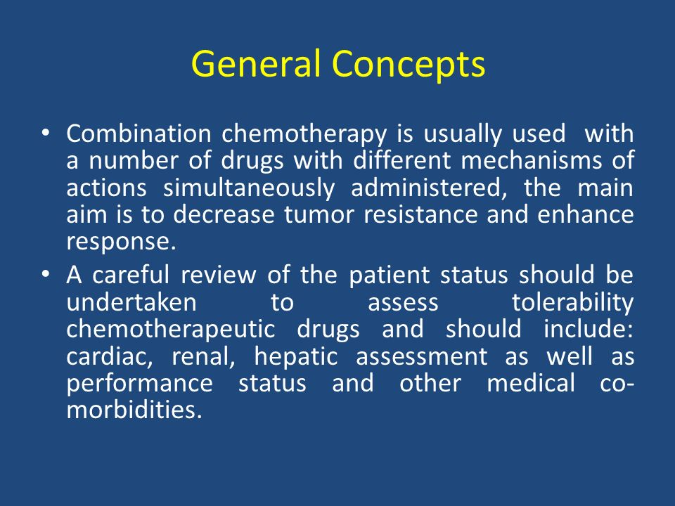 General Concepts Combination chemotherapy is usually used with a number of drugs with different mechanisms of actions simultaneously administered, the main aim is to decrease tumor resistance and enhance response.