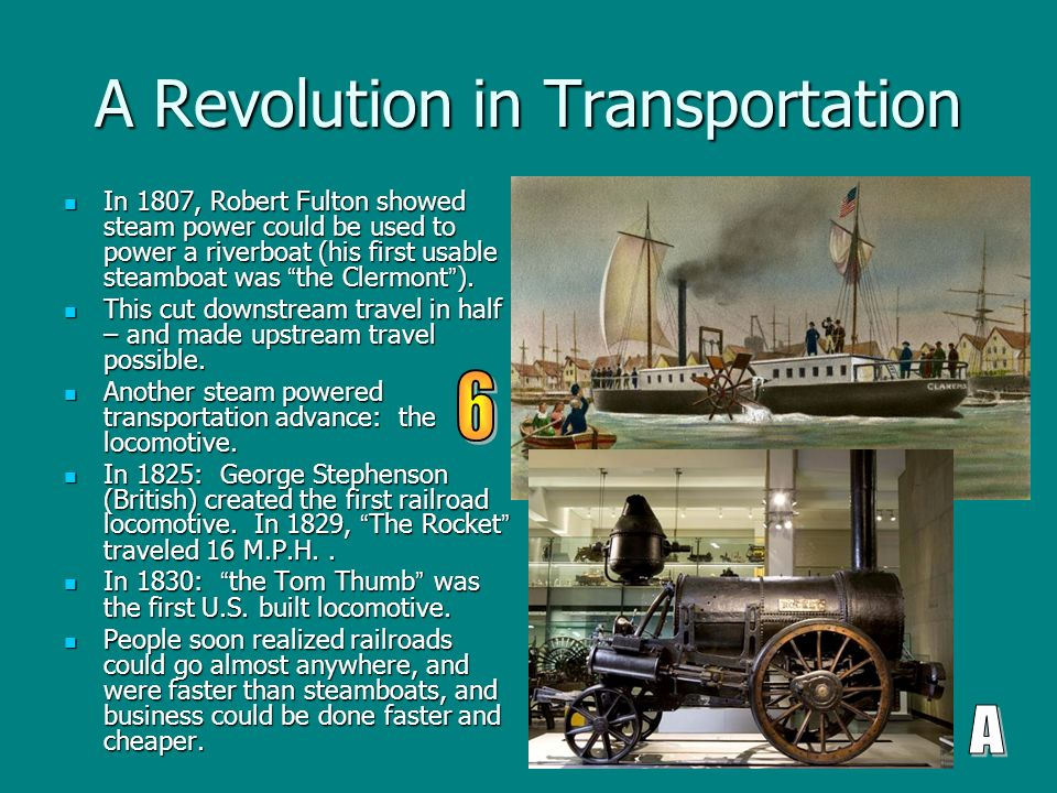A Revolution in Transportation In 1807, Robert Fulton showed steam power could be used to power a riverboat (his first usable steamboat was the Clermont ).