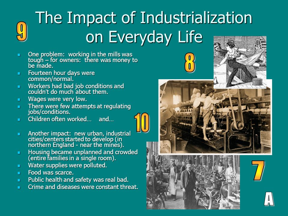 The Impact of Industrialization on Everyday Life One problem: working in the mills was tough – for owners: there was money to be made.