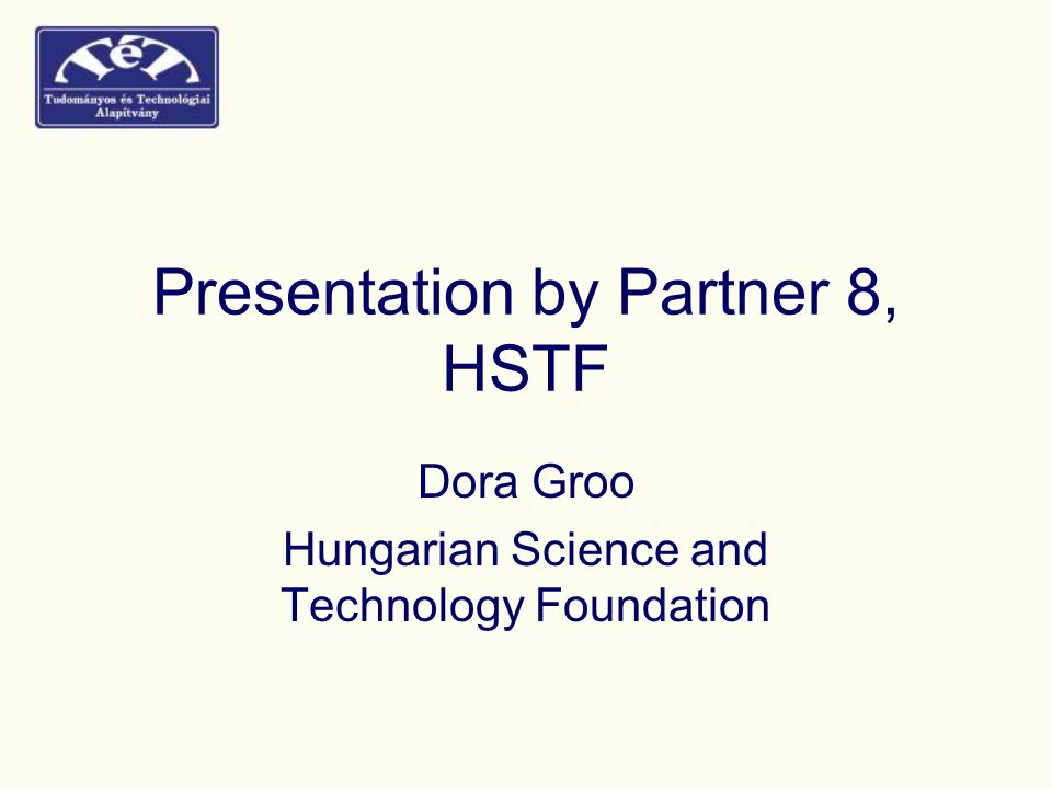 Presentation by Partner 8, HSTF Dora Groo Hungarian Science and Technology Foundation