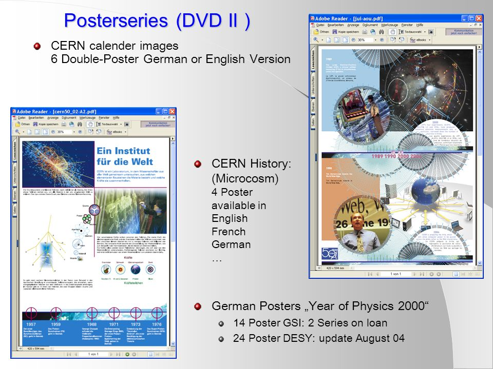 "Posterseries (DVD II ) CERN calender images 6 Double-Poster German or English Version CERN History: (Microcosm) 4 Poster available in English French German … German Posters ""Year of Physics Poster GSI: 2 Series on loan 24 Poster DESY: update August 04"