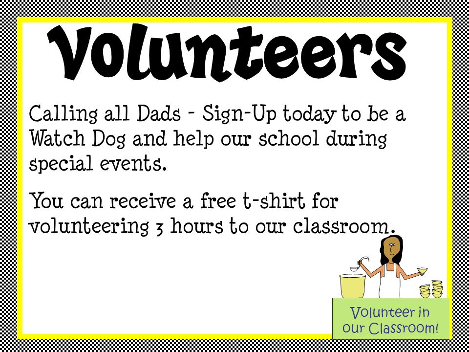 Calling all Dads - Sign-Up today to be a Watch Dog and help our school during special events.