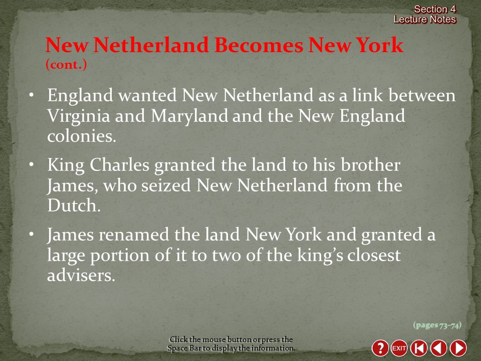 New Netherland Becomes New York (cont.) Click the mouse button or press the Space Bar to display the information.