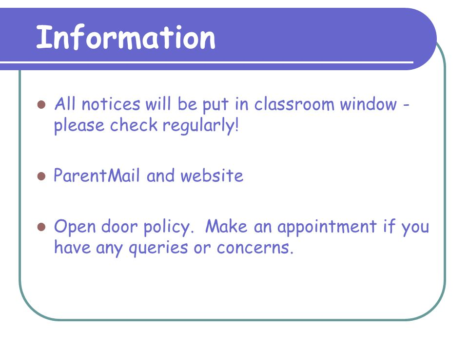 Information All notices will be put in classroom window - please check regularly.