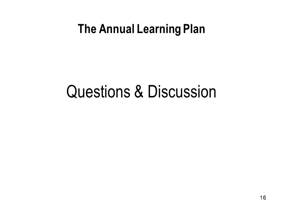 16 The Annual Learning Plan Questions & Discussion