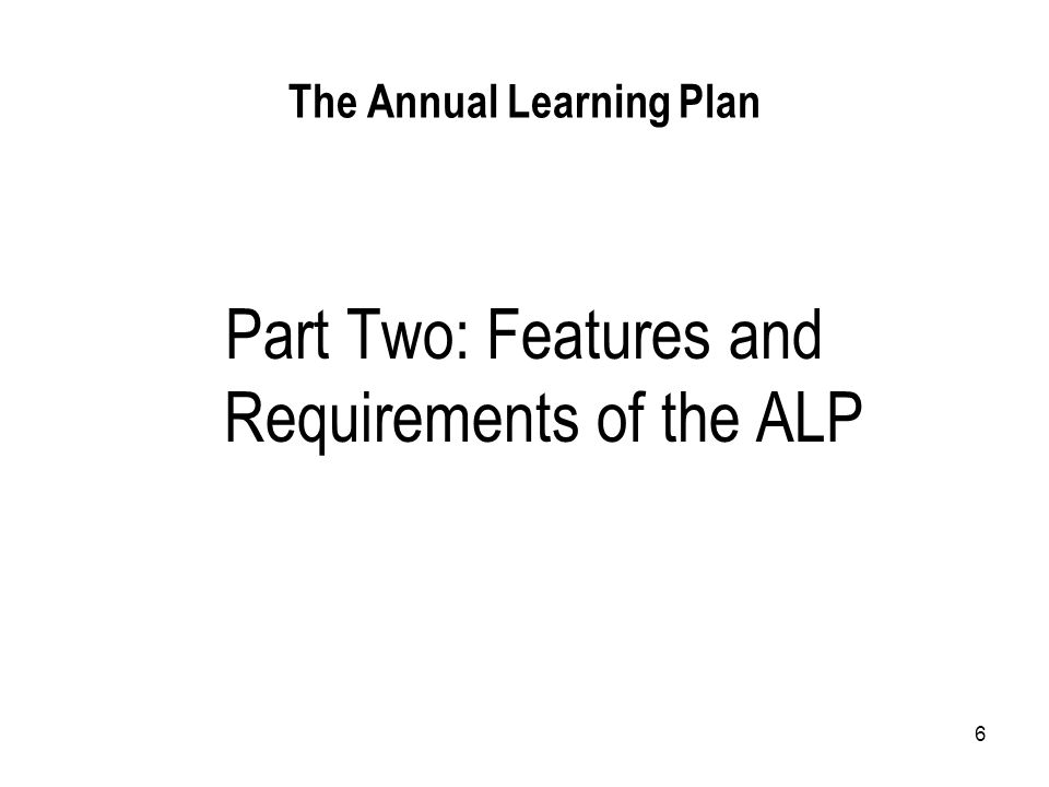 6 The Annual Learning Plan Part Two: Features and Requirements of the ALP