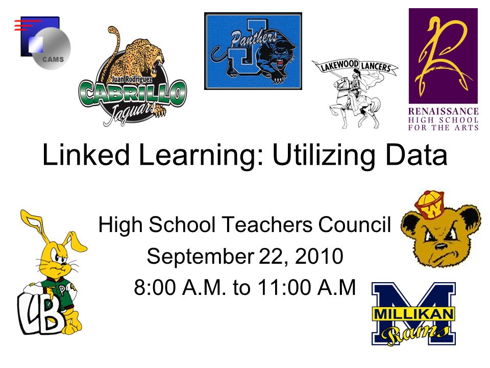 Linked Learning: Utilizing Data High School Teachers Council September 22, :00 A.M.