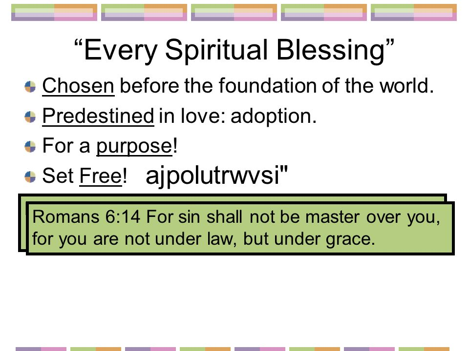 Every Spiritual Blessing Chosen before the foundation of the world.