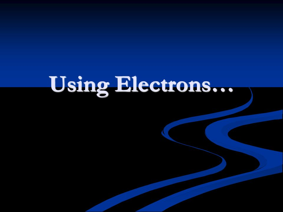 Using Electrons…