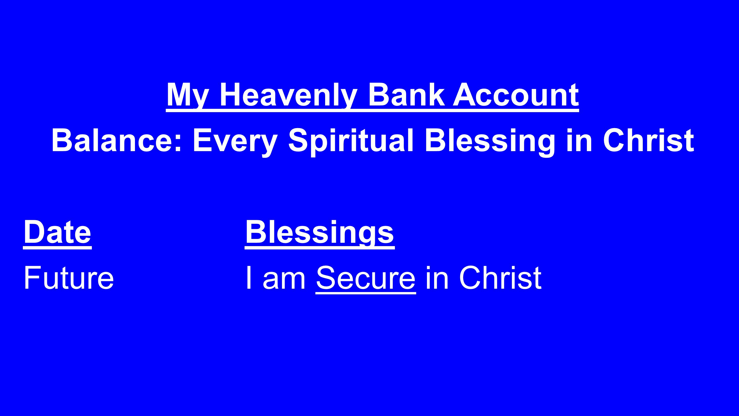 My Heavenly Bank Account Balance: Every Spiritual Blessing in Christ DateBlessings Future I am Secure in Christ