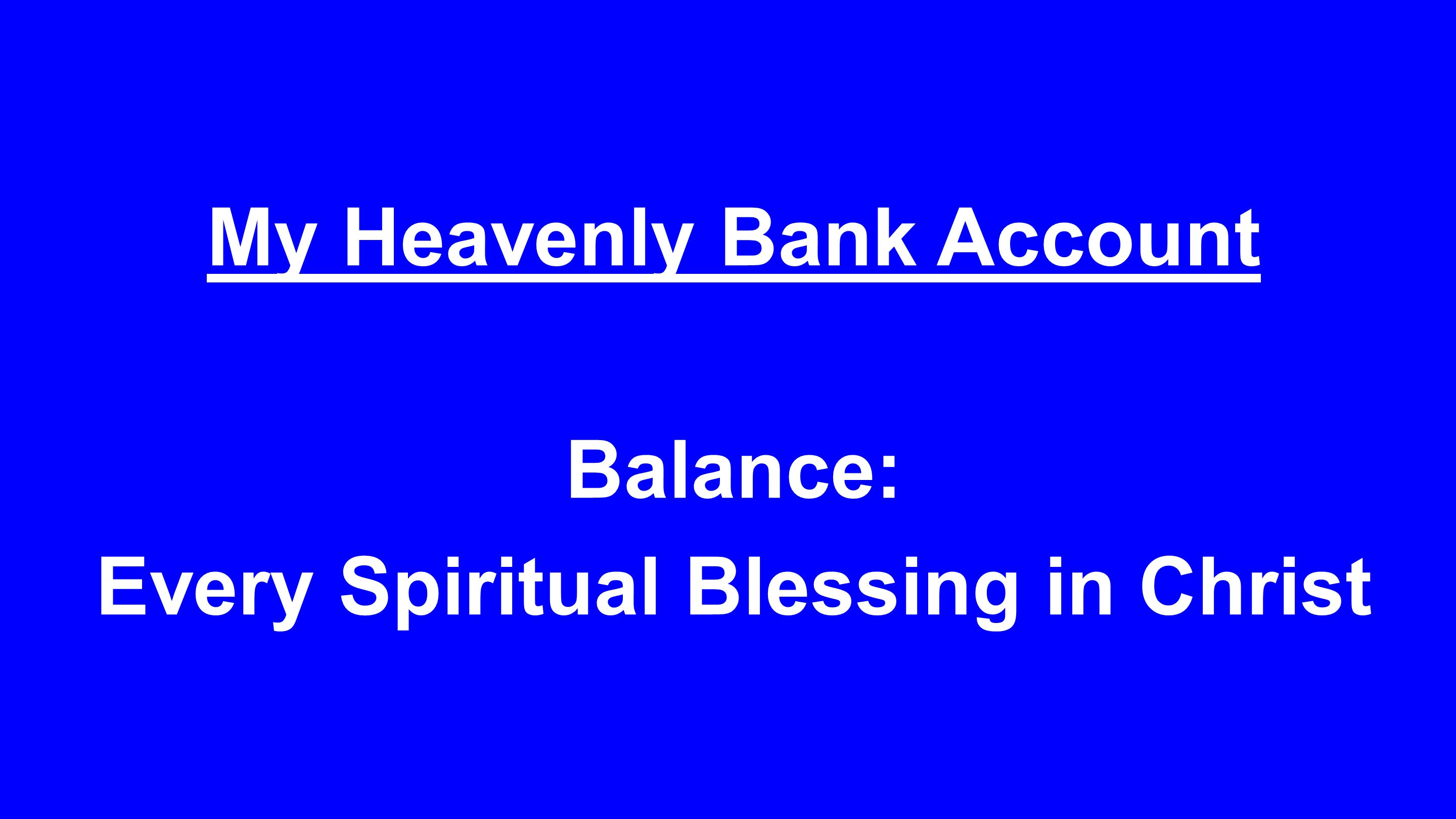 My Heavenly Bank Account Balance: Every Spiritual Blessing in Christ