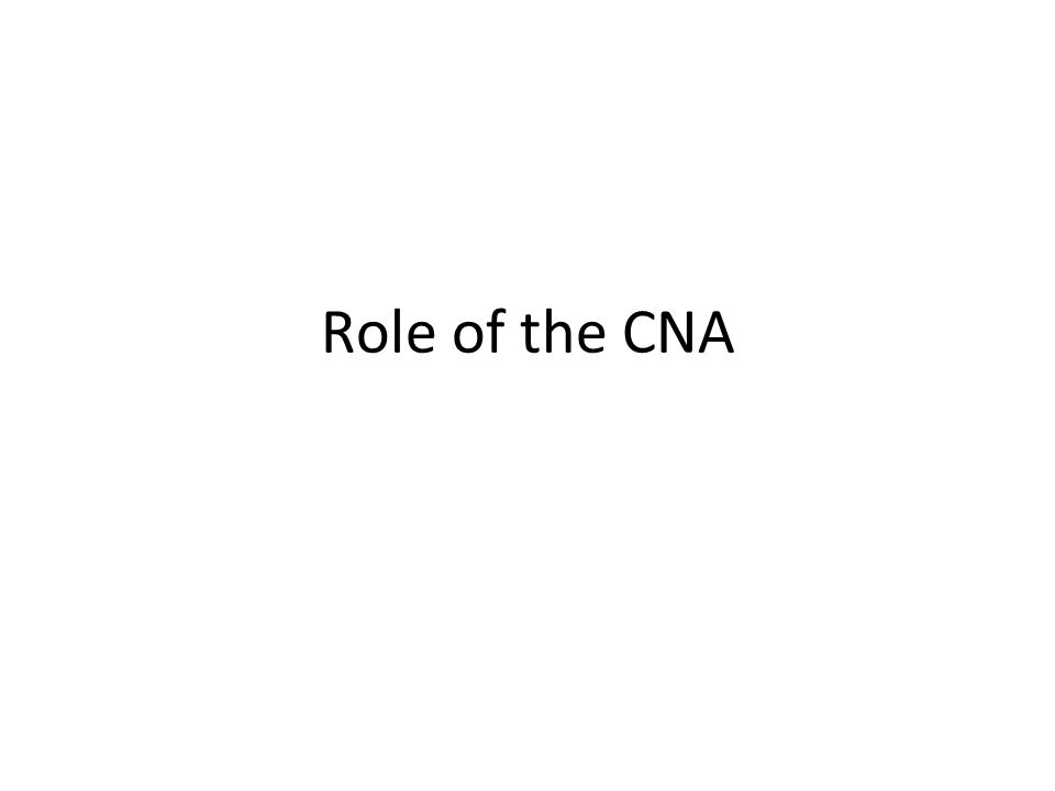 role of a cna certified nursing assistant Eligibility to apply for cna 1 initial certification and testing you are eligible to take the cna 1 examination if you have: completed an osbn-approved nursing assistant level-1 training program in the last two years or.