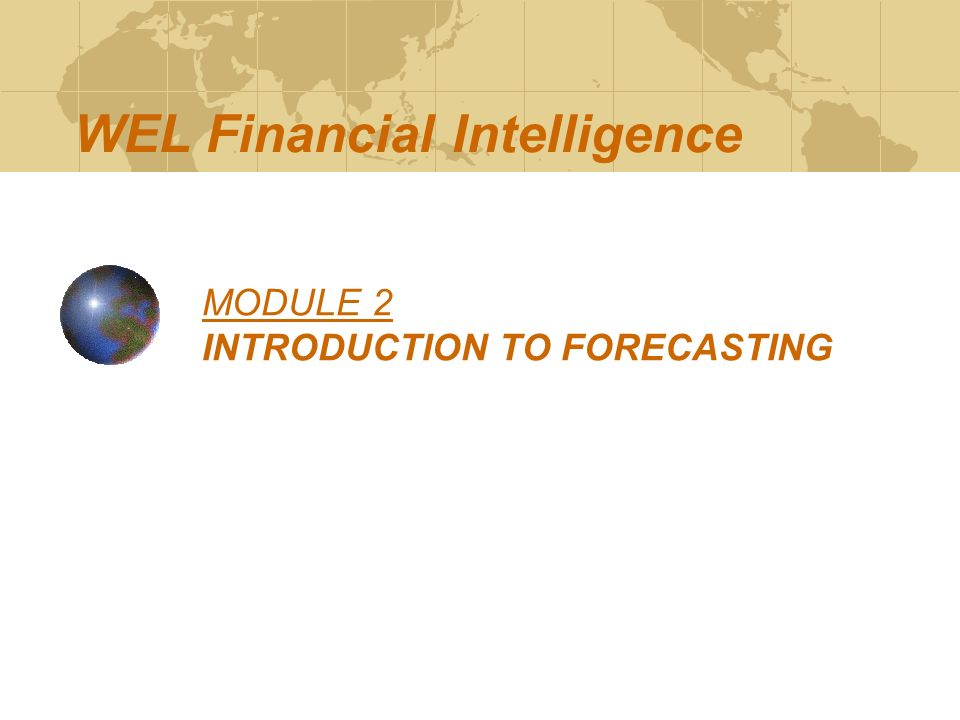 MODULE 2 INTRODUCTION TO FORECASTING WEL Financial Intelligence