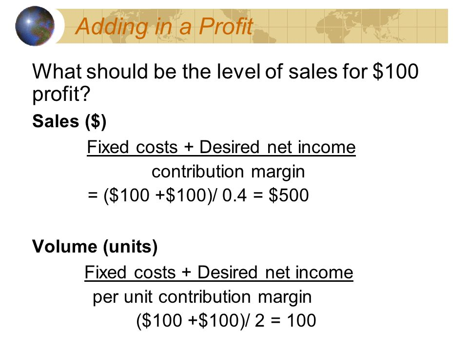 Adding in a Profit What should be the level of sales for $100 profit.