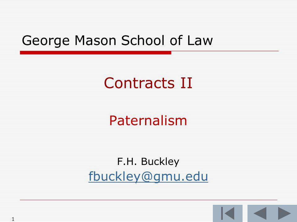 1 George Mason School of Law Contracts II Paternalism F.H. Buckley fbuckley@gmu.edu