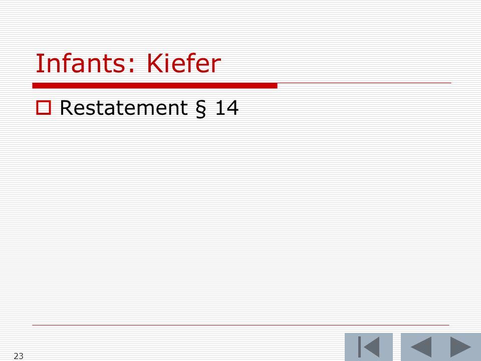 Infants: Kiefer  Restatement § 14 23