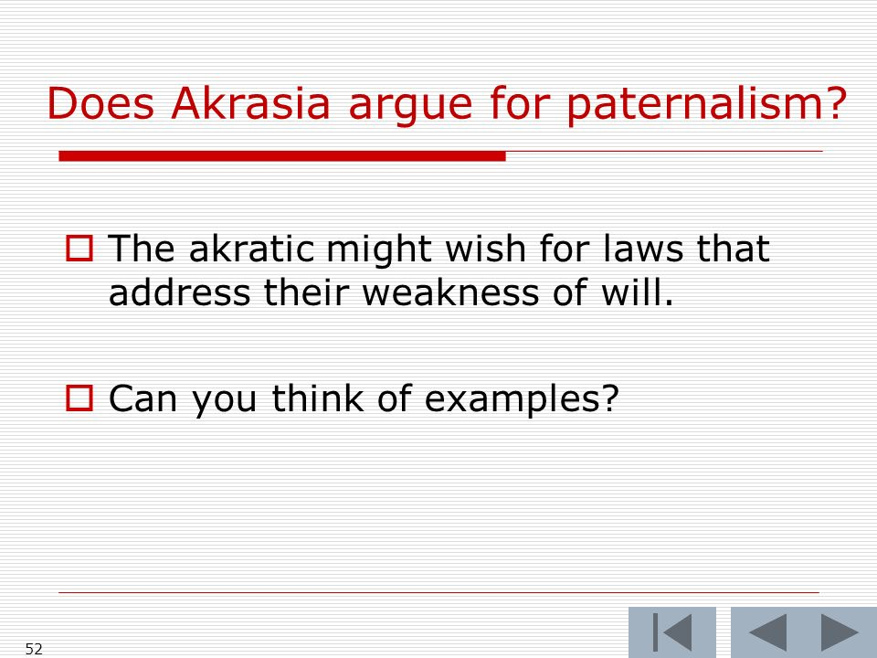 52 Does Akrasia argue for paternalism.
