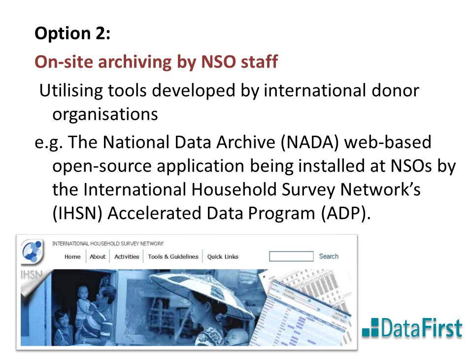 Option 2: On-site archiving by NSO staff Utilising tools developed by international donor organisations e.g.