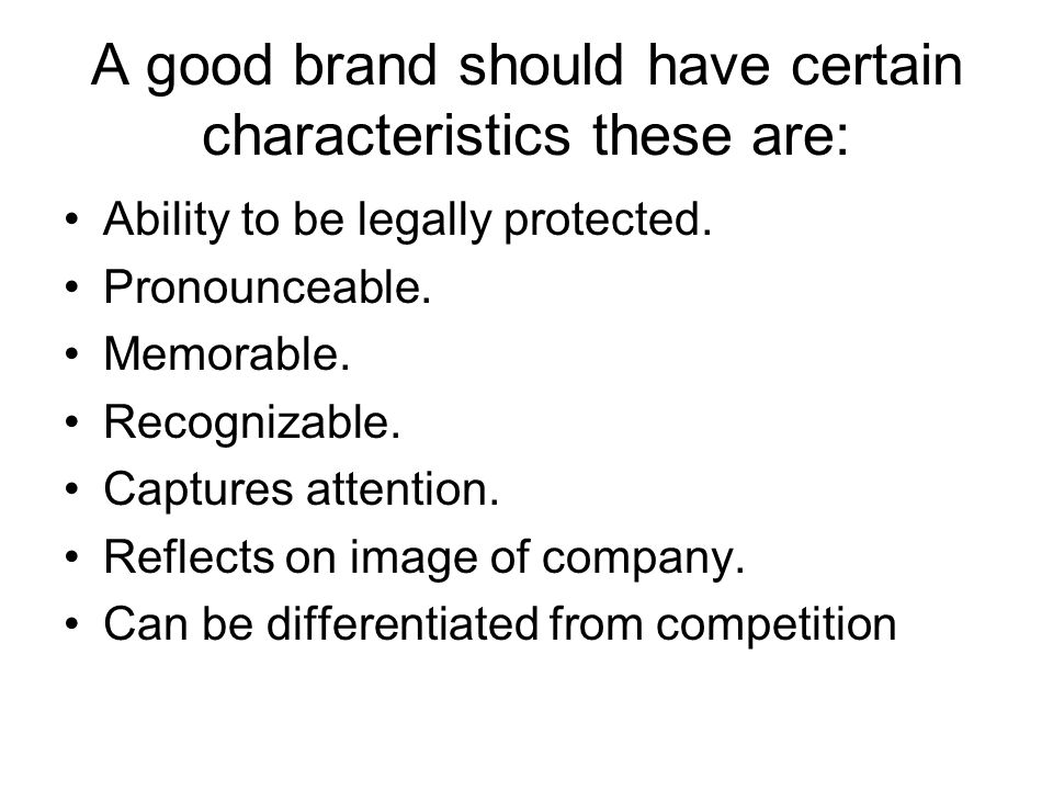 A good brand should have certain characteristics these are: Ability to be legally protected.