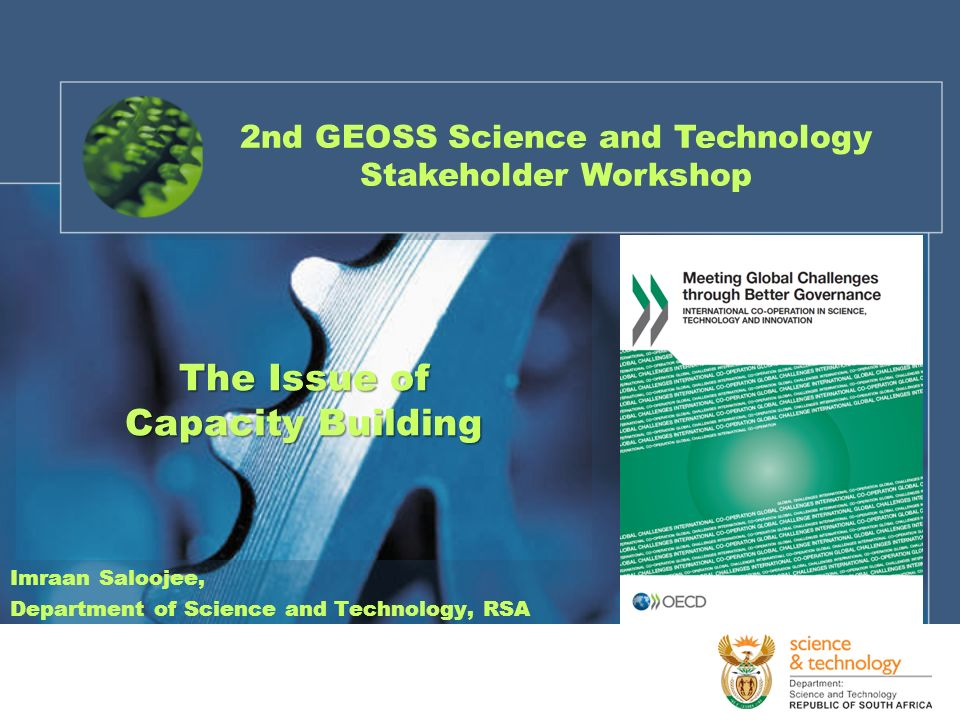 Imraan Saloojee, Department of Science and Technology, RSA The Issue of Capacity Building 2nd GEOSS Science and Technology Stakeholder Workshop